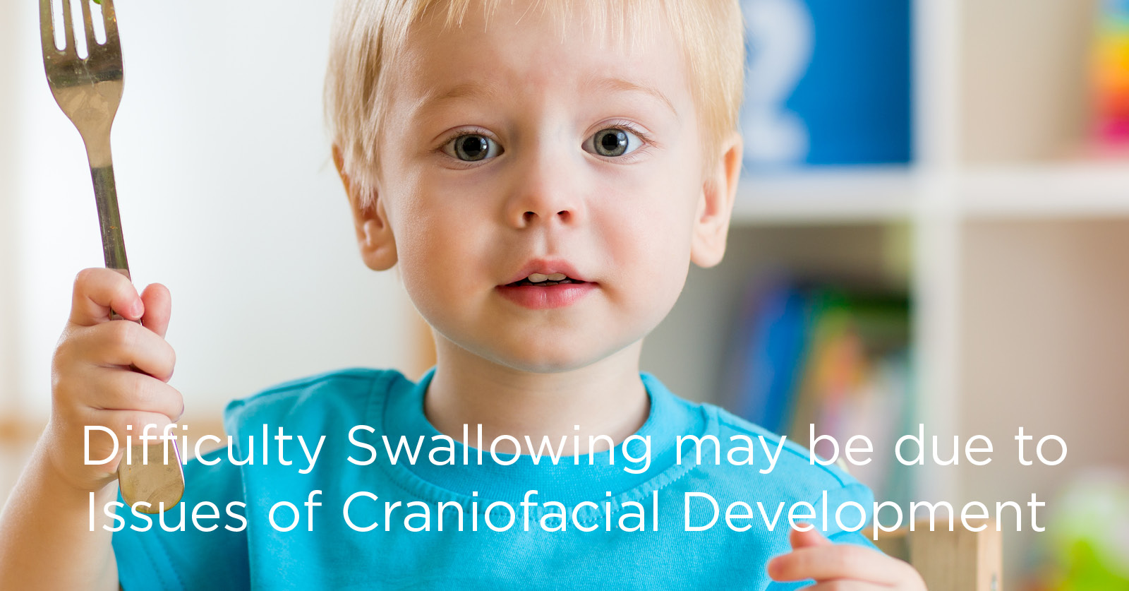Difficulty Swallowing and Imbalances in Craniofacial Development